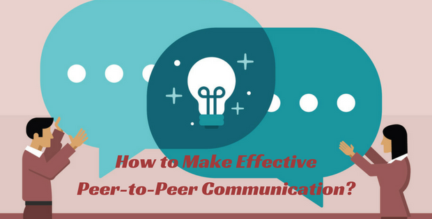 How to Make Effective Peer-to-Peer Communication?