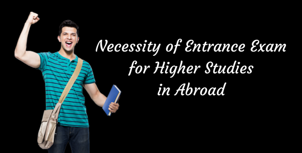 Necessity of Entrance Exam for Higher Studies in Abroad