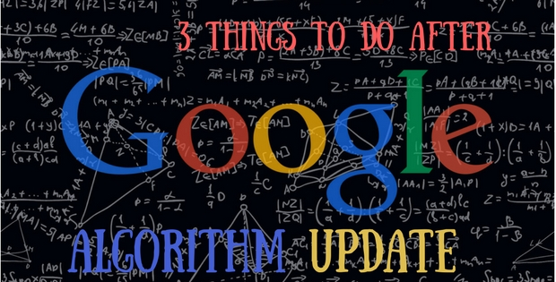 3 Major Things you have to do later than Google Algorithm Update
